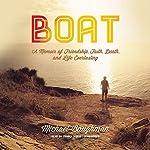 Boat: A Memoir of Friendship, Faith, Death, and Life Everlasting   Michael Baughman
