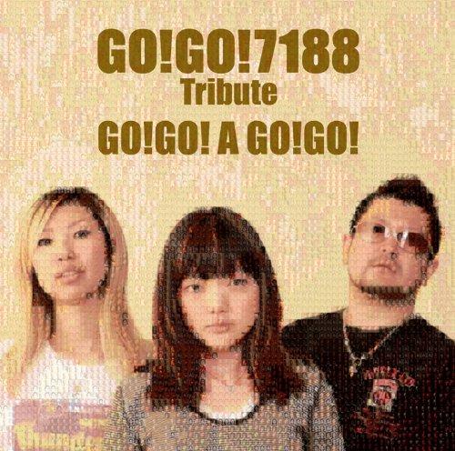 GO!GO!7188 Tribute - GO!GO! A GO!GO!」