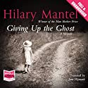 Giving Up the Ghost: A Memoir (       UNABRIDGED) by Hilary Mantel Narrated by Jane Wymark
