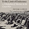 To the Limit of Endurance: A Battalion of Marines in the Great War (       UNABRIDGED) by Peter F. Owen Narrated by Richard Wayne Stageman