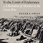 To the Limit of Endurance: A Battalion of Marines in the Great War | Peter F. Owen