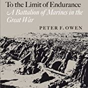 To the Limit of Endurance: A Battalion of Marines in the Great War | [Peter F. Owen]