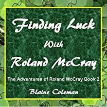 Finding Luck with Roland McCray: The Adventures of Roland McCray, Book 2 (       UNABRIDGED) by Blaine Coleman Narrated by Dickie Thomas