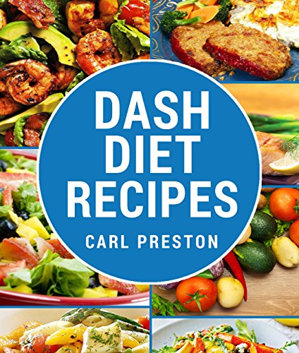 Dash Diet: Dash Diet for Weight Loss: Dash Diet for Beginners->Dash Diet Action Plan: Dash Diet Cookbook->Dash Diet Weight Loss Solution: Dash Diet Action ... Dash diet cookbook, Dash diet slow Book 1) by Carl Preston, Good Life