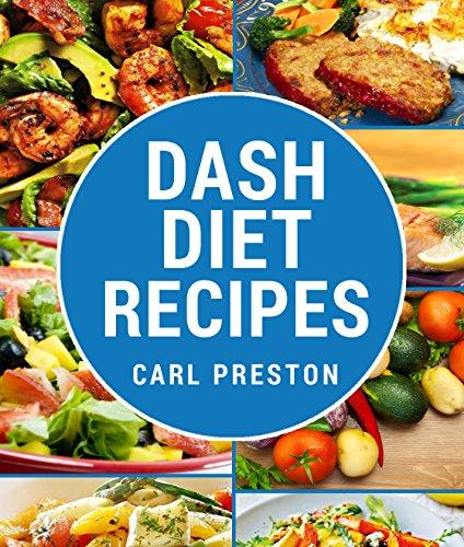 Dash Diet: Dash Diet for Weight Loss: Dash Diet for Beginners->Dash Diet Action Plan: Dash Diet Cookbook->Dash Diet Weight Loss Solution: Dash Diet Action ... Dash diet cookbook, Dash diet slow Book 1) by Carl Preston, Good Life