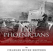 The Phoenicians: The History and Culture of One of the Ancient World's Most Influential Civilizations (       UNABRIDGED) by Charles River Editors Narrated by Jack Nolan