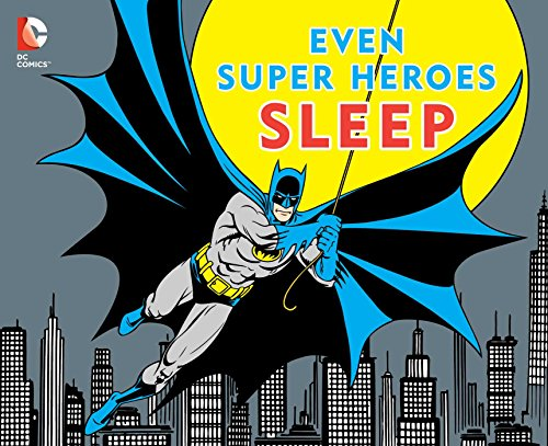 EVEN SUPER HEROES SLEEP (DC Super Heroes) PDF