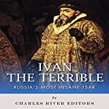Ivan the Terrible: Russia's Most Insane Tsar