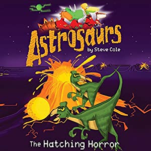 Astrosaurs: The Hatching Horror | [Steve Cole]