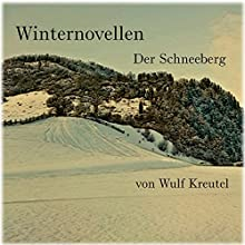 Der Schneeberg (Winternovellen) (       ungekürzt) von Wulf Kreutel Gesprochen von: Wulf Kreutel