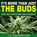 It's More Than Just the Buds: Everything to Know More About Marijuana Audiobook by J. D. Rockefeller Narrated by Dave Wright