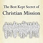 The Best Kept Secret of Christian Mission: Promoting the Gospel with More Than Our Lips | John Dickson