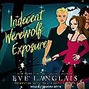 Indecent Werewolf Exposure: Werewolves, Vampires and Demons, Oh My Series, Book 1 Hörbuch von Eve Langlais Gesprochen von: Chandra Skyye