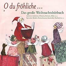 O du fröhliche... Das große Weihnachtshörbuch Hörbuch von  div. Gesprochen von: Heikko Deutschmann, Stefan Kaminski, Anna Thalbach, Christian Berkel