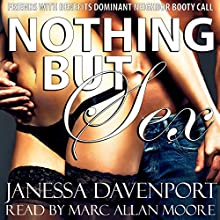 Nothing but Sex: Friends with Benefits Dominant Neighbor Booty Call (       UNABRIDGED) by Janessa Davenport Narrated by Marc Allan Moore