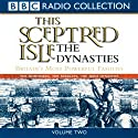 This Sceptred Isle: The Dynasties Volume 2 (       UNABRIDGED) by Christopher Lee Narrated by Anna Massey