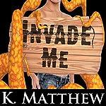 Invade Me: Gay Tentacle Erotica | K Matthew