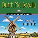 Dutch Me Deadly: A Passport to Peril Mystery (       UNABRIDGED) by Maddy Hunter Narrated by Kathleen McInerney