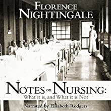 Notes on Nursing: What It Is and What It Isn't (       UNABRIDGED) by Florence Nightingale Narrated by Elisabeth Rodgers