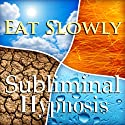 Eat Slowly Subliminal Affirmation: Self-Control, Inner Power, Solfeggio Tones, Binaural Beats, Self Help Meditation  by Subliminal Hypnosis