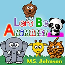 Let's Be Animals! (       UNABRIDGED) by M.S. Johnson Narrated by Jaime Coffee