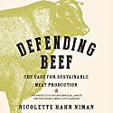 Defending Beef: The Case for Sustainable Meat Production Audiobook by Nicolette Hahn Niman Narrated by Nicolette Hahn Niman