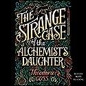 The Strange Case of the Alchemist's Daughter Hörbuch von Theodora Goss Gesprochen von: Kate Reading