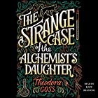 The Strange Case of the Alchemist's Daughter Hörbuch von Theodora Goss Gesprochen von: Kate Reading