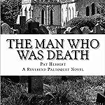 The Man Who Was Death: The Reverend Bernard Paltoquet Mystery Series, Book 6 | Pat Herbert