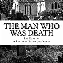 The Man Who Was Death: The Reverend Bernard Paltoquet Mystery Series, Book 6 Audiobook by Pat Herbert Narrated by Karl R. Hart