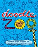 img - for Doodle Zoo: Oodles of Roaring, Squawking, and Wriggling Doodles to Complete and Create book / textbook / text book