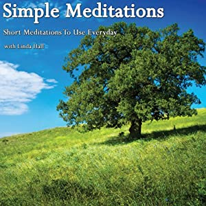 Simple Meditations: Short Meditations to Use Every Day | [Linda Hall]