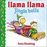 Llama Llama Jingle Bells by Anna Dewdney