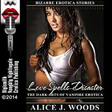 Love Spells Disaster: The Dark Arts of Vampire Erotica: Bizarre Erotica Stories, Book 5 (       UNABRIDGED) by Alice J. Woods Narrated by Layla Dawn