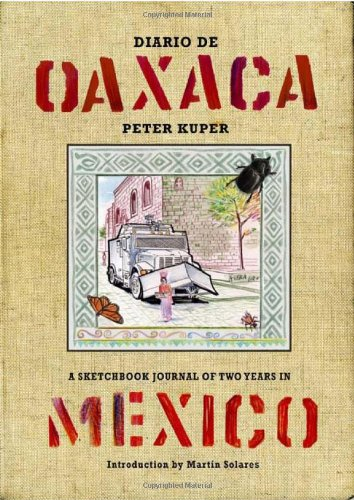 Diario de Oaxaca: A Sketchbook Journal of Two Years in Mexico, Peter Kuper