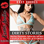 Roxy's Dirty Stories: Anal Sex, Threesomes, Lesbian Sex, and More. Five Explicit Erotica Stories | Roxy Rhodes