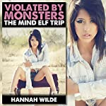 Violated by Monsters: The Mind Elf Trip   Hannah Wilde