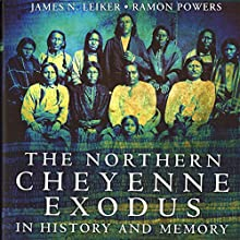 The Northern Cheyenne Exodus in History and Memory (       UNABRIDGED) by James N. Leiker, Ramon Powers Narrated by Ted Brooks
