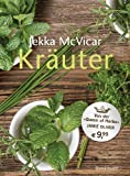 """Kr�uter: Der gro�e Kr�uterf�hrer - 300 Portr�ts von Kr�uterarten und -sorten und mit vielen Rezepten von der """"Queen of herbs"""" Jekka McVicar"""