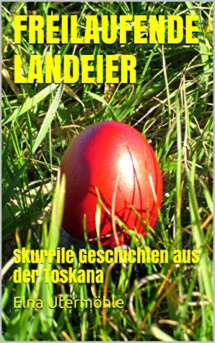 FREILAUFENDE LANDEIER: Skurrile Geschichten aus der Toskana (German Edition) (Elna Explorer compare prices)