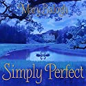Simply Perfect: Simply Quartet Series, Book 4 Audiobook by Mary Balogh Narrated by Rosalyn Landor