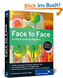 Face to Face: Handbuch Facebook-Marketing (2. Auflage 2013) (Galileo Computing)