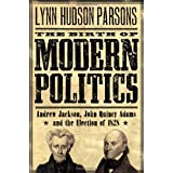 The Birth of Modern Politics: Andrew Jackson, John Quincy Adams, and the Election of 1828 (Pivotal Moments in American History) ~ Lynn H. Parsons