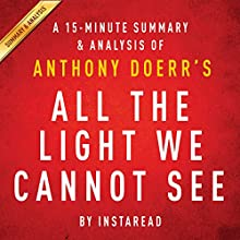 All the Light We Cannot See by Anthony Doerr: A 15-minute Summary & Analysis (       UNABRIDGED) by Instaread Narrated by Jason P. Hilton