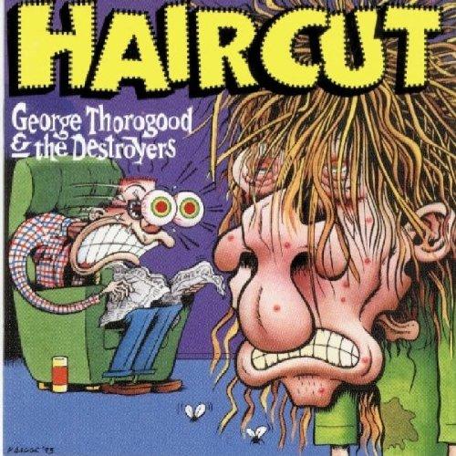 George Thorogood & The Destroyers - Haircut - Zortam Music
