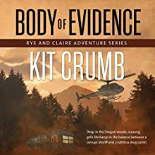 Body of Evidence: A Rye and Claire Medical Thriller, Book 4 Audiobook by Kit Crumb Narrated by Josh Brogadir