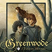 Greenwode: The Wode, Book 1 | J Tullos Hennig