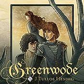Greenwode: The Wode, Book 1   J Tullos Hennig
