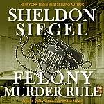Felony Murder Rule: Mike Daley/Rosie Fernandez Legal Thriller, Book 8 | Sheldon Siegel