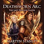 The Last Dragon Slayer: Deathsworn Arc, Book 1 | Martyn Stanley